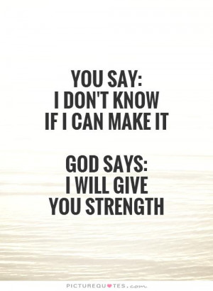 ... say: I don't know if I can make it God says: I will give you strength