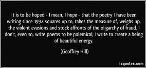 It is to be hoped - I mean, I hope - that the poetry I have been ...