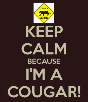 KEEP CALM BECAUSE I'M A COUGAR!