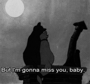 But I'm gonna miss you baby - The AristoCats (1970)