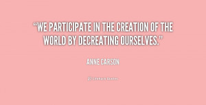 We participate in the creation of the world by decreating ourselves ...