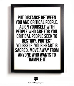 critical people. Align yourself with people who are FOR you. Critical ...