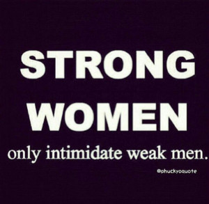 Weak Men, Inspiration, Quotes, Intimidating Weak, Woman, Strong Women ...