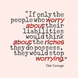 ... The Riches They Do Possess, They Would Stop Worrying - Worry Quote