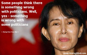 wrong with some politicians aung san suu kyi quotes statusmind