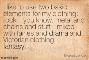 Like To Use Two Basic Elements For My Clothing, Rock, You Know ...
