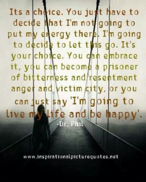 Dr. Phil..choice to be happy