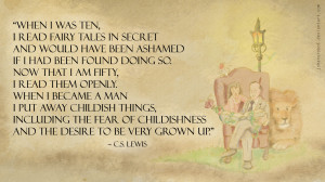 "When I was ten…"" ~ C.S. Lewis"