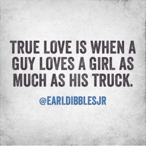 Note: Not more than, never make a man choose his truck or you cause ...