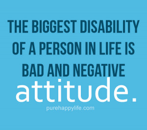 Attitude Quote: The biggest disability of a person in life is bad…