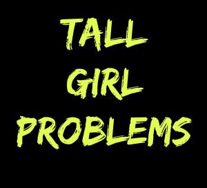 Tall Girl Problems Quotes Tall Girl Problems Quotes Tall