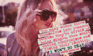 Too many women throw themselves into romance because they're afraid of ...