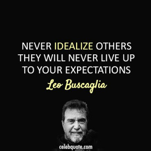 Leo Buscaglia Quote (About work truth idealize expectation)