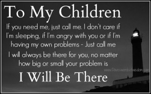 to my children if you need me just call me i don t care if i m ...