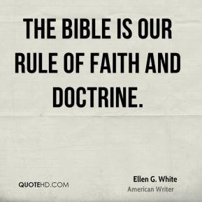 The Bible Is Our Rule Of Faith And Doctrine Ellen G White
