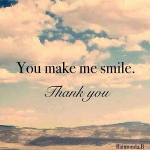 You make me smile, thank you