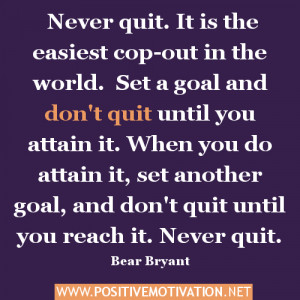 Never quit quote … It is the easiest cop-out in the world