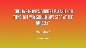 The love of one's country is a splendid thing. But why should love ...