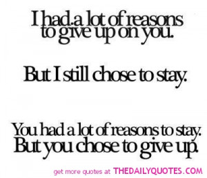 Had Lot Of Reasons To Give Up On You But I Still Chose To Stay