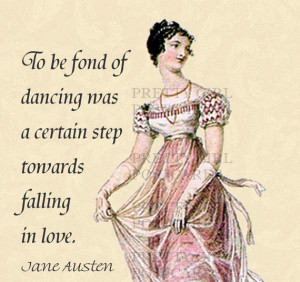 Jane Austen Quotes - To Be Fond of Dancing Was A Certain Step Towards ...