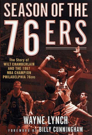 Season of the 76ers: The Story of Wilt Chamberlain and the 1967 NBA ...