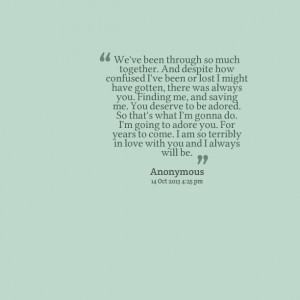 Quotes Picture: we've been through so much together and despite how ...