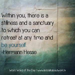 ... to which you can retreat at any time and be yourself. -Hermann Hesse