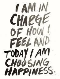 Today, choose to be happy.