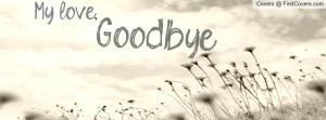 My Love, Goodbye Profile Facebook Covers