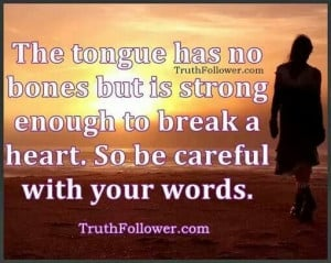 SO BE CAREFUL WITH YOUR WORDS