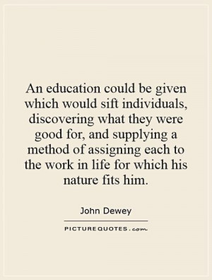 An education could be given which would sift individuals, discovering ...