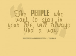 ... people-who-want-to-stay-in-your-life-will-always-find-a-way-life-quote