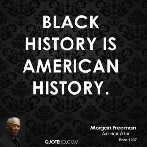 black history is american history morgan freeman american actor