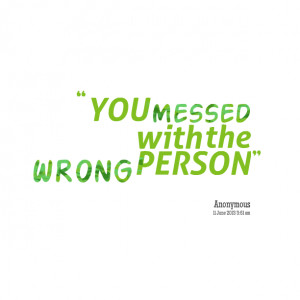 Quotes Picture: you messed with the wrong person