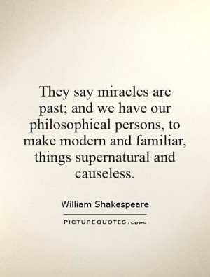 They say miracles are past; and we have our philosophical persons, to ...