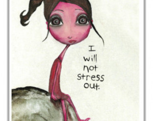 Will Not Stress Out Art Print. Of fice Wall Art. Stress Quote Mini ...