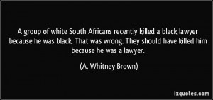 quote-a-group-of-white-south-africans-recently-killed-a-black-lawyer ...