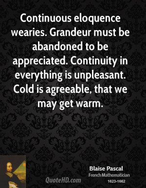 Continuous eloquence wearies. Grandeur must be abandoned to be ...