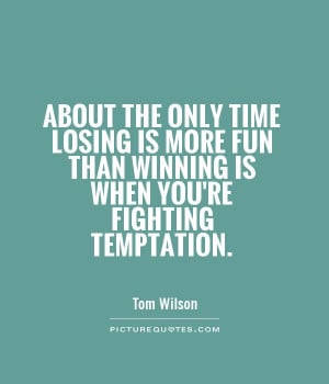 ... fun than winning is when you're fighting temptation Picture Quote #1