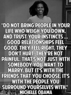 Do not bring people in your life who weigh you down. And trust your ...