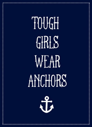 Tough Girls, Delta Gamma Quotes, Anchors Quotes, Anchors Tattoo, Navy ...