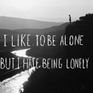 Sad Quote On Being Alone Yet Being Lonely
