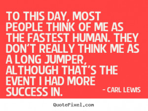 Carl Lewis Quotes - To this day, most people think of me as the ...
