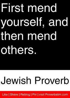 ... yourself, and then mend others. - Jewish Proverb #proverbs #quotes