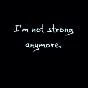 dark, grunge, heartbreak, loneliness, myedit, quotes, strong, weak ...