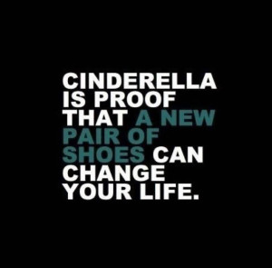 Short Funny Tumblr quotes - Cinderella is proof that a new pair of ...