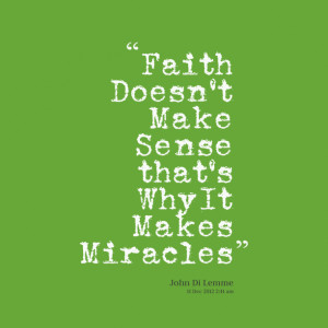 Quotes Picture: faith doesn't make sense that's why it makes miracles
