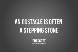 An obstacle is often a stepping stone Prescott quote