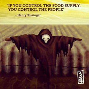If you control the food supply, you control the people.