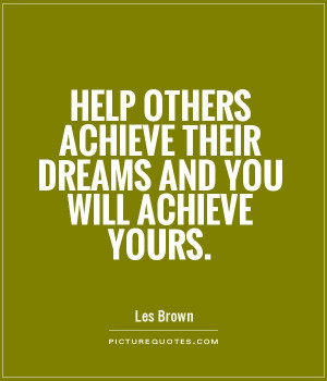 ... achieve their dreams and you will achieve yours Picture Quote #1